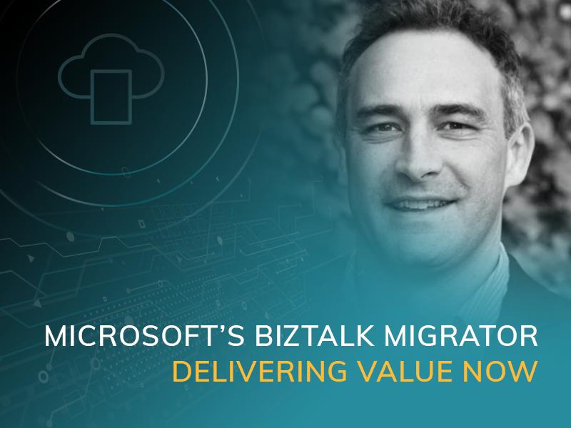 Microsoft's BizTalk Migrator – Delivering Value Now